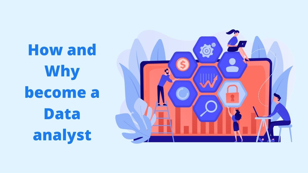How and Why become a Data analyst